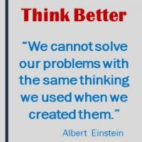 We cannot solve our problems with the same thinking we used when we created them-Albert Einstein