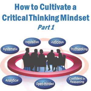 Cultivate seven positive attributes of a critical thinking mindset: Insight Assessment