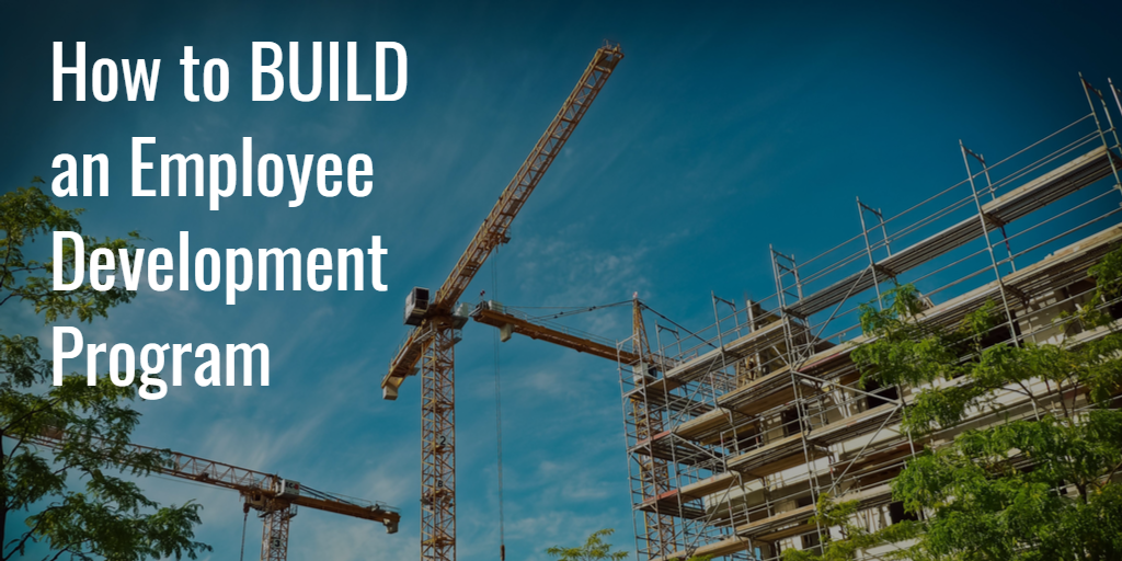 Building under construction with text: How to BUILD an Employee Development Program