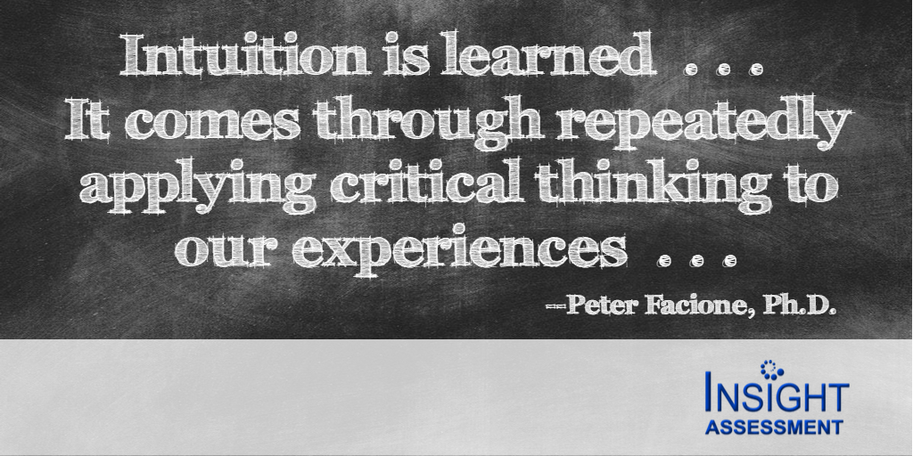 Intuition is learned.. It comes through repeatedly applying our critical thinking to our experiences