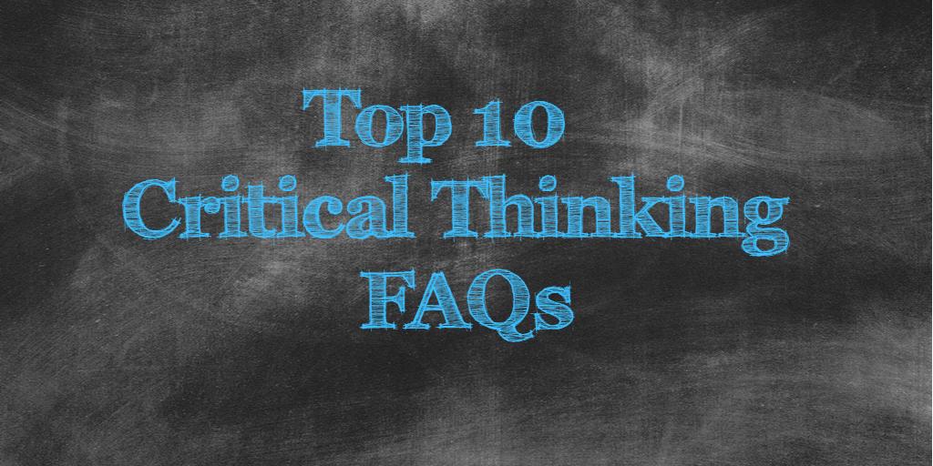 Top 10 Critical Thinking FAQS