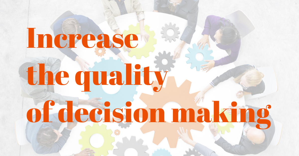 The words, Increase the quality of decision making superimposed on image of people sitting around a table covered with colored gears